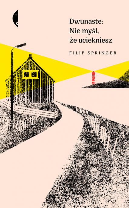 Dwunaste Nie myśl że uciekniesz - Filip Springer   okładka