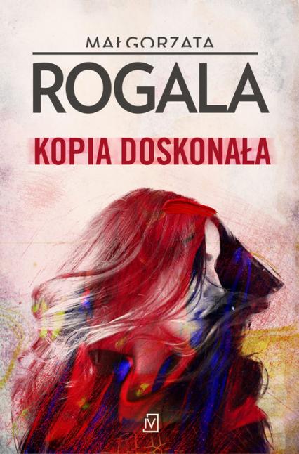 Kopia doskonała - Małgorzata Rogala | okładka
