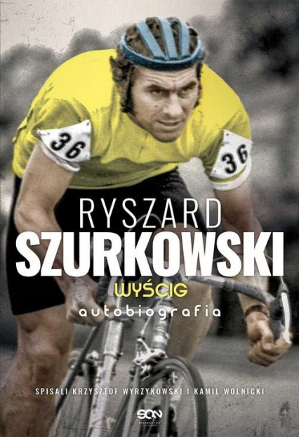 Ryszard Szurkowski Wyścig Autobiografia - Szurkowski Ryszard, Wyrzykowski Krzysztof, Wolnicki Kamil   okładka