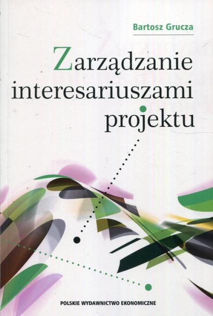 Zarządzanie interesariuszami projektu - Bartosz Grucza | okładka
