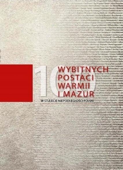 100 wybitnych postaci Warmii i Mazur W stulecie niepodległości Polski - zbiorowa Praca | okładka