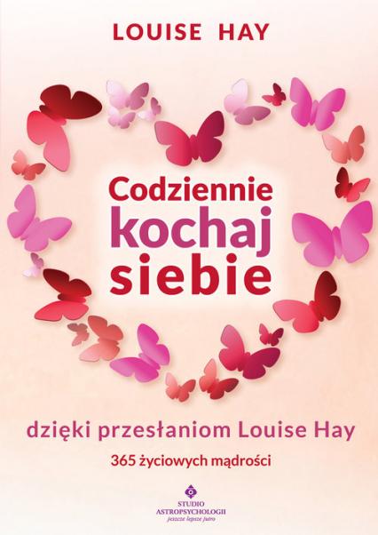 Codziennie kochaj siebie dzięki przesłaniom Louise Hay 365 życiowych mądrości - Louise Hay | okładka