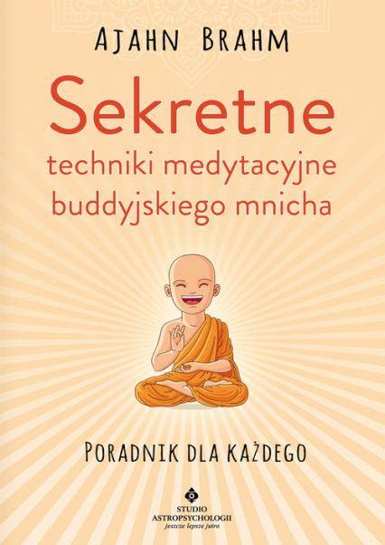 Sekretne techniki medytacyjne buddyjskiego mnicha Poradnik dla każdego - Ajahn Brahm | okładka