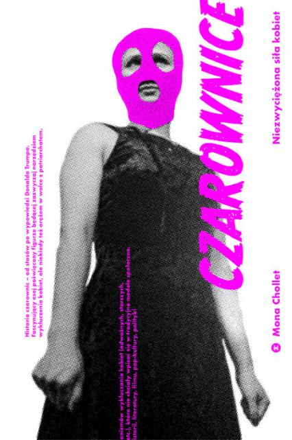 Czarownice Niezwyciężona siła kobiet - Mona Chollet | okładka