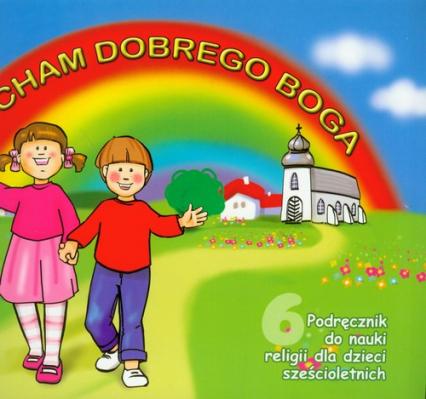 Kocham dobrego Boga 6 Podręcznik dzieci sześcioletnie -  | okładka