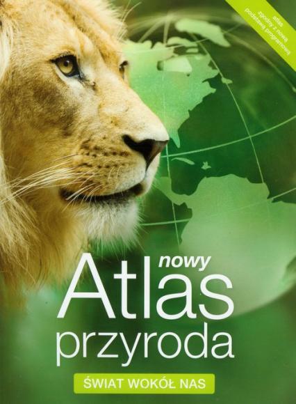 Nowy Atlas Przyroda Świat wokół nas -    okładka