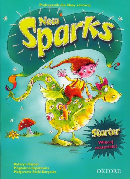 Sparks New Starter Podręcznik dla klasy 0 - Harper Kathryn, Szpotowicz Magdalena, Szulc-Kurpaska Małgorzata | okładka