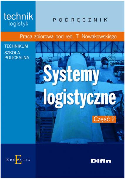Systemy logistyczne Część 2 Podręcznik technik logistyk, technikum, szkoła policealna - zbiorowa Praca   okładka