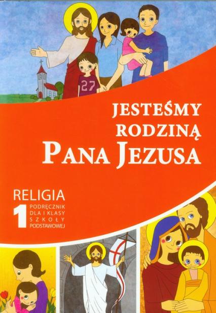 Jesteśmy rodziną Pana Jezusa 1 Religia Podręcznik szkoła podstawowa - zbiorowa Praca | okładka