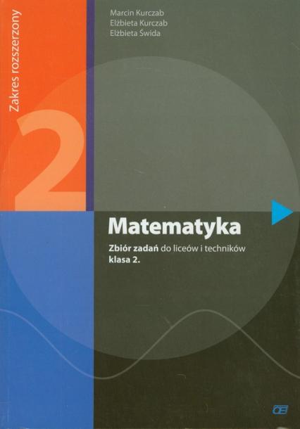 Matematyka 2 Zbiór zadań Zakres rozszerzony Liceum, technikum - Kurczab Marcin, Kurczab Elżbieta, Świda Elżbi | okładka