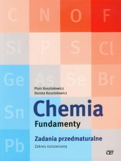 Chemia Fundamenty Zadania przedmaturalne Zakres rozszerzony - Kosztołowicz Piotr, Kosztołowicz Dorota | okładka