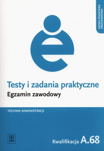 Testy i zadania praktyczne Technik administracji Egzamin zawodowy Kwalifikacja A.68 - Jacek Boratyński   okładka