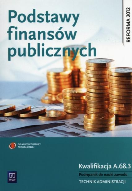 Podstawy finansów publicznych Kwalifikacja A.68.3 Podręcznik do nauki zawodu technik administracji Szkoła policealna - Zofia Mielczarczyk | okładka