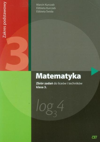 Matematyka 3 Zbiór zadań Zakres podstawowy Szkoła ponadgimnazjalna - Kurczab Marcin, Kurczab Elżbieta, Świda Elżbi | okładka