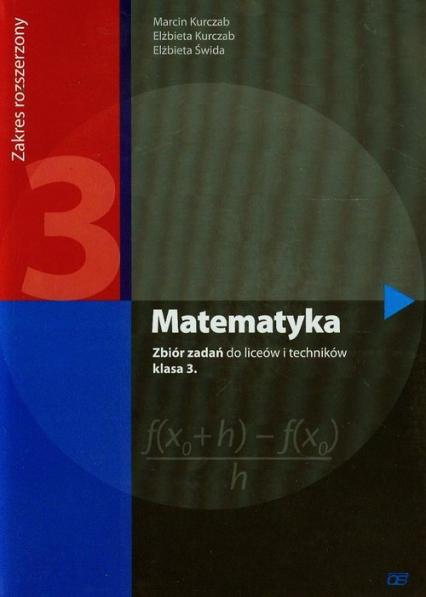 Matematyka 3 Zbiór zadań Zakres rozszerzony Liceum i technikum - Kurczab Marcin, Kurczab Elżbieta, Świda Elżbieta | okładka