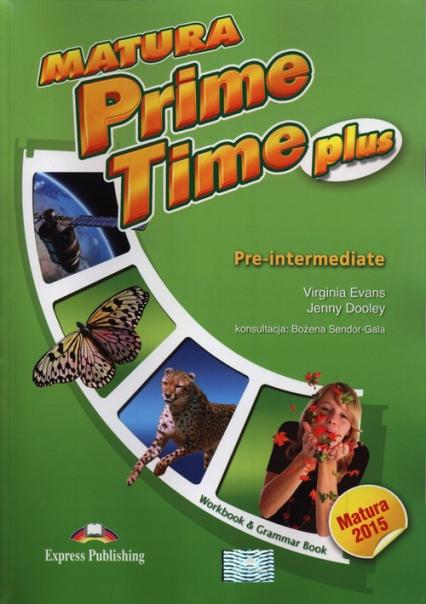 Matura Prime Time Plus Pre-intermediate Workbook Szkoły ponadgimnazjalne - Evans Virginia, Dooley Jenny | okładka