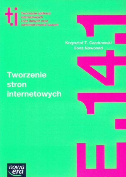 Tworzenie stron internetowych Podręcznik Kwalifikacja E.14.1 Szkoła ponadgimnazjalna - Czarkowski Krzysztof T., Nowosad Ilona | okładka
