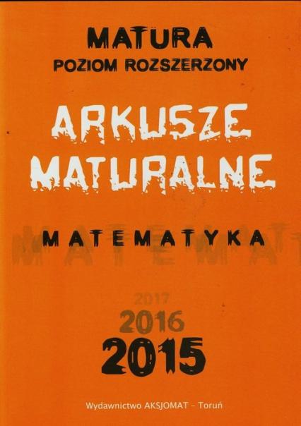 Matura 2015 Matematyka Arkusze maturalne Poziom rozszerzony - Masłowska Dorota, Masłowski Tomasz, Nodzyński Piotr   okładka