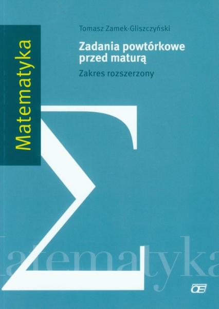 Matematyka Zadania powtórkowe przed maturą Zakres rozszerzony - Tomasz Zamek-Gliszczyński   okładka