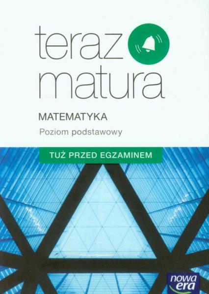 Teraz matura Matematyka Poziom podstawowy Tuż przed egzaminem Szkoła ponadgimnazjalna - Piotr Krzemiński | okładka