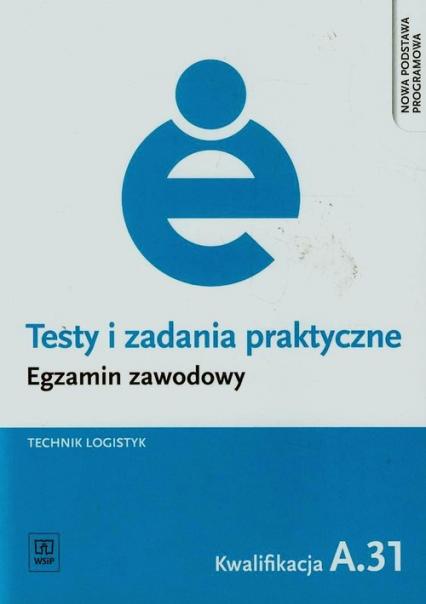 Testy i zadania praktyczne Egzamin zawodowy Technik logistyk A.31 - Grażyna Karpus | okładka