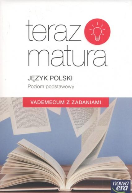 Teraz matura 2019 Język polski Vademecum z zadaniami Poziom podstawowy Szkoła ponadgimnazjalna -  | okładka