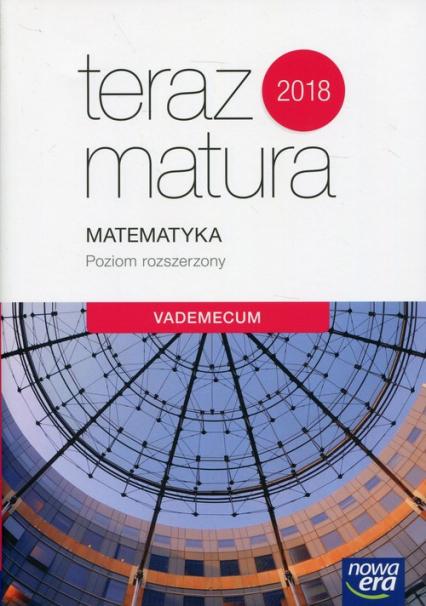 Teraz matura 2018 Matematyka Vademecum Poziom rozszerzony Szkoła ponadgimnazjalna -    okładka
