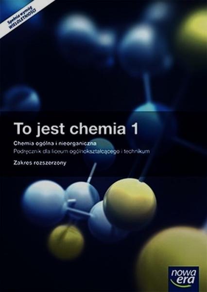 To jest chemia 1 Chemia ogólna i nieorganiczna Podręcznik wieloletni z dostępem do e-testów Zakres rozszerzony Szkoła ponadgimnazjalna - Litwin Maria, Styka-Wlazło Szarota, Szymońska Joanna | okładka