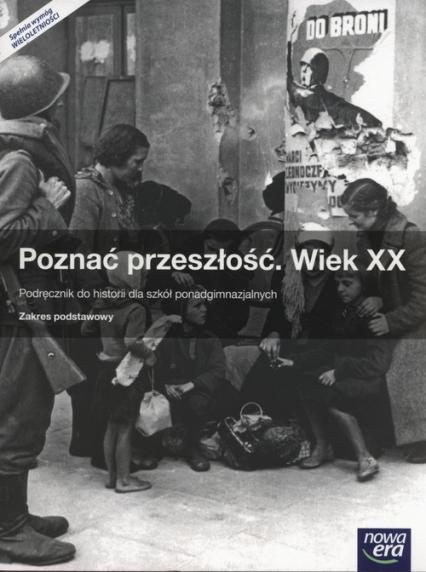 Poznać przeszłość Wiek XX Podręcznik Zakres podstawowy Szkoły ponadgimnazjalne - Roszak Stanisław, Kłaczkow Jarosław | okładka