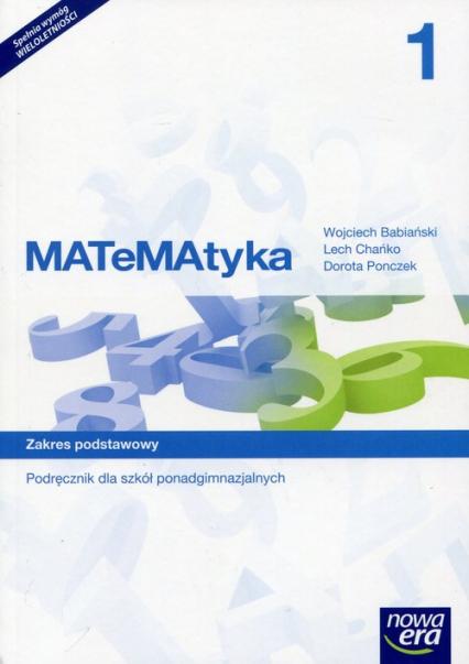 MATeMAtyka 1 Podręcznik wieloletni Zakres podstawowy Szkoła ponadgimnazjalna - Babiański Wojciech, Chańko Lech, Ponczek Dorota | okładka