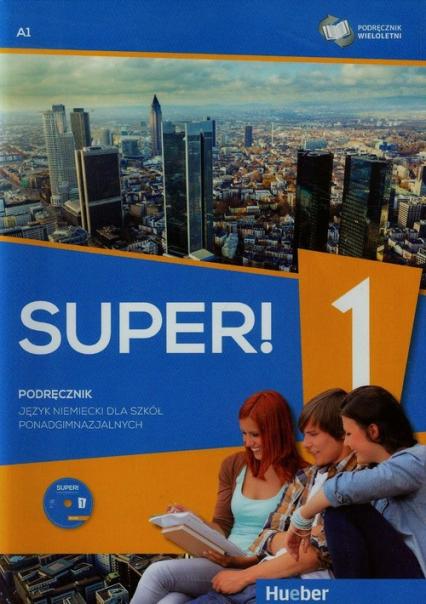 Super! 1 Podręcznik wieloletni A1 + CD Szkoła ponadgimnazjalna - Gębal Przemysław E., Kołsut Sławomira, Kirchner Birgit | okładka