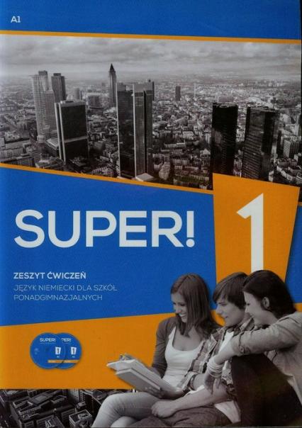 Super! 1 Język niemiecki Zeszyt ćwiczeń + CD A1 Szkoła ponadgimnazjalna - Gębal Przemysław E., Kołsut Sławomira, Kirchner Birgit | okładka