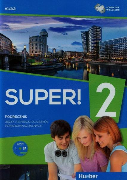Super! 2 Podręcznik wieloletni + CD A1/A2 Szkoła ponadgimnazjalna - Gębal Przemysław E., Kołsut Sławomira, Breitsameter Anna | okładka