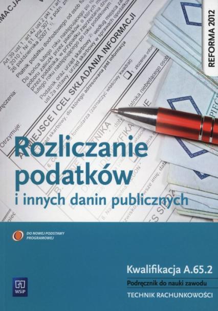 Rozliczanie podatków i innych danin publicznych Podręcznik do nauki zawodu Kwalifikacja A.65.2 Technik rachunkowości - Ewa Kawczyńska-Kiełbasa   okładka