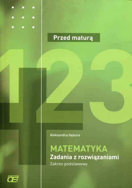 Matematyka Przed maturą Zadania z rozwiązaniami Zakres podstawowy - Aleksandra Gębura   okładka