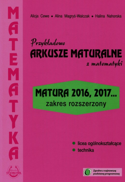 Przykładowe arkusze maturalne z matematyki Zakres rozszerzony Matura 2016, 2017... - Cewe Alicja, Magryś-Walczak Alina, Nahorska Halina   okładka
