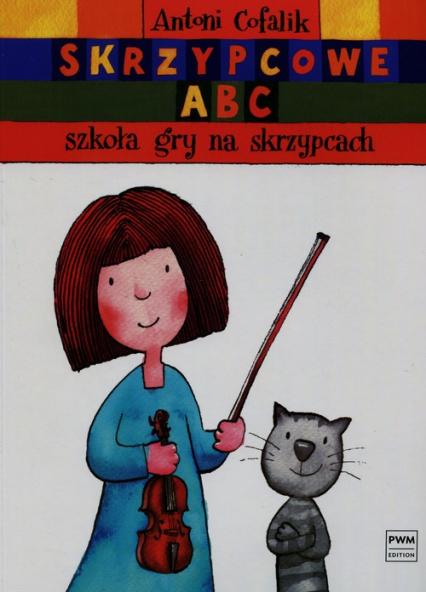 Skrzypcowe ABC Szkoła gry na skrzypcach - Antoni Cofalik | okładka
