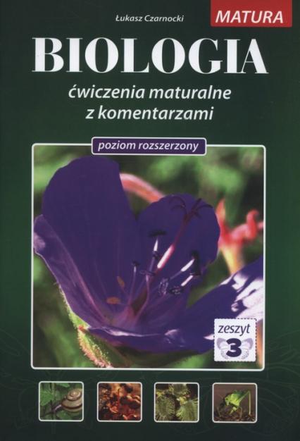 Biologia ćwiczenia maturalne z komentarzami Poziom rozszerzony Tom 3 - Łukasz Czarnocki | okładka