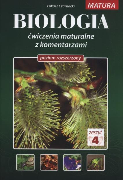 Biologia Ćwiczenia maturalne z komentarzami Poziom rozszerzony Zeszyt 4 - Łukasz Czarnocki | okładka