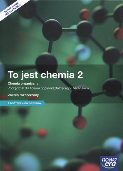To jest chemia 2 Podręcznik Zakres rozszerzony z dostępem do e-testów Szkoła ponadgimnazjalna - Litwin Maria, Styka-Wlazło Szarota, Szymońska Joanna | okładka