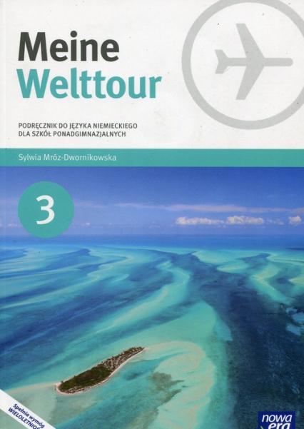 Meine Welttour Język niemiecki 3 Podręcznik + CD Szkoła ponadgimnazjalna - Sylwia Mróz-Dwornikowska | okładka