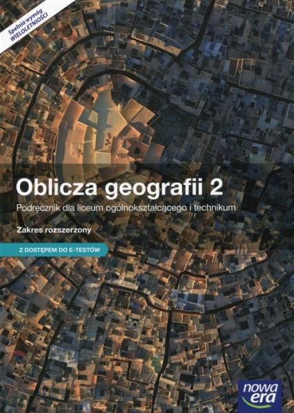 Oblicza geografii 2 Podręcznik wieloletni Zakres rozszerzony z dostępem do e-testów Szkoła ponadgimnazjalna - Tomasz Rachwał | okładka