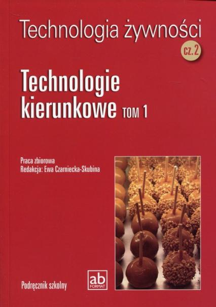 Technologia żywności Część 2 Technologie kierunkowe Tom 1 - zbiorowa Praca | okładka