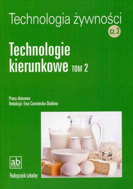 Technologia żywności Część 3 Technologie kierunkowe Tom 2 - zbiorowa Praca   okładka