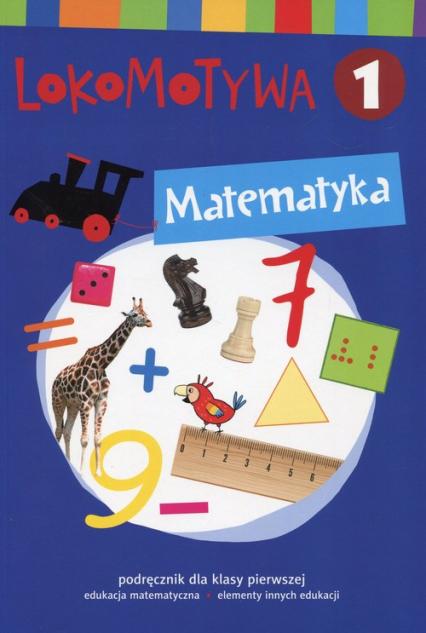 Lokomotywa 1 Matematyka Podręcznik Szkoła podstawowa - Dobrowolska Małgorzata, Szulc Agnieszka   okładka