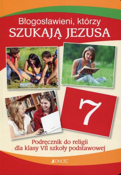 Błogosławieni którzy szukają Jezusa Religia 7 Podręcznik Szkoła podstawowa - Mielnicki Krzysztof, Kondrak Elżbieta, Parszewska Ewelina | okładka