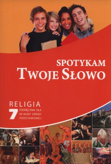 Spotykam Twoje Słowo Religia 7 Podręcznik Szkoła podstawowa -  | okładka
