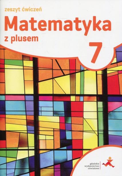 Matematyka z plusem 7 Zeszyt ćwiczeń Szkoła podstawowa -  | okładka