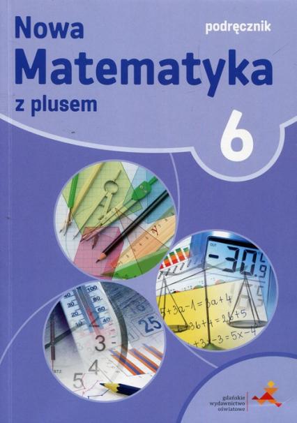 Nowa Matematyka z plusem 6 Podręcznik Szkoła podstawowa - Dobrowolska Małgorzata, Jucewicz Marta, Karpiński Marcin | okładka