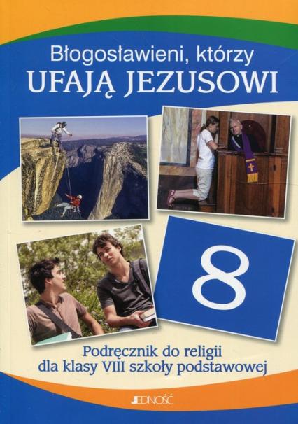 Błogosławieni którzy ufają Jezusowi Religia 8 Podręcznik - Mielnicki Krzysztof, Kondrak Elżbieta, Parsze | okładka